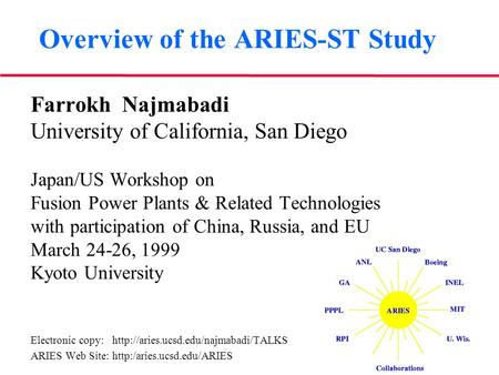 Overview of the ARIES-ST Study Farrokh Najmabadi University of California, San Diego Japan/US Workshop on Fusion Power Plants & Related Technologies with.