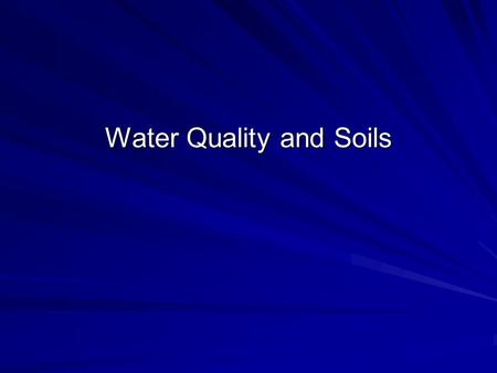 Water Quality and Soils. Fresh Water Fresh surface water, groundwater, soil water 0.8% total earth water.