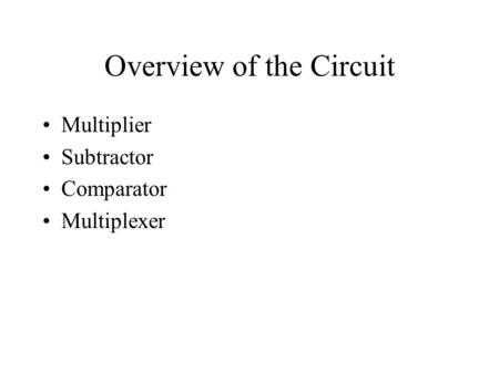 Overview of the Circuit Multiplier Subtractor Comparator Multiplexer.