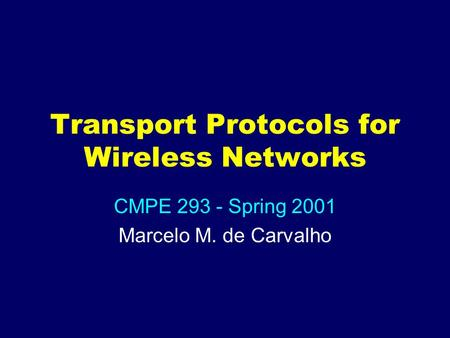 Transport Protocols for Wireless Networks CMPE 293 - Spring 2001 Marcelo M. de Carvalho.