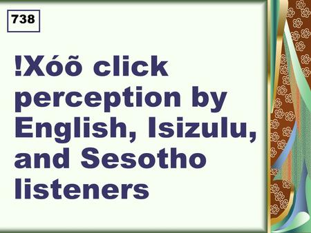 !Xóõ click perception by English, Isizulu, and Sesotho listeners 738.