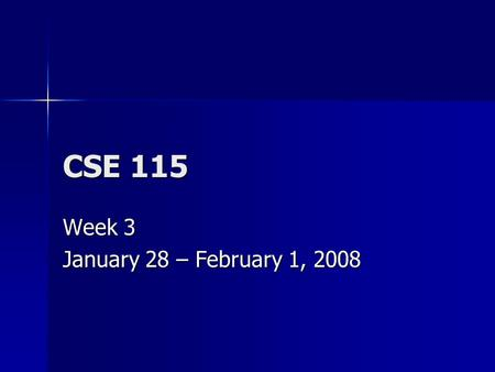 CSE 115 Week 3 January 28 – February 1, 2008. Monday Announcements Software Installation Fest: 2/5 and 2/6 4pm – 7pm in Baldy 21 Software Installation.