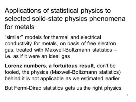 "1 Applications of statistical physics to selected solid-state physics phenomena for metals ""similar"" models for thermal and electrical conductivity for."