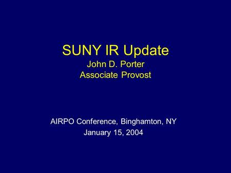 SUNY IR Update John D. Porter Associate Provost AIRPO Conference, Binghamton, NY January 15, 2004.