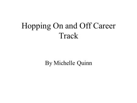 Hopping On and Off Career Track By Michelle Quinn.