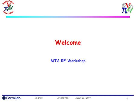 A. Bross MTA RF WS August 22, 2007 1 Welcome MTA RF Workshop.