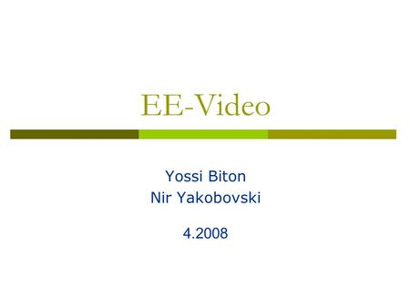 EE-Video Yossi Biton Nir Yakobovski 4.2008. Outline  The concept  Main functionality  Challenges & Solutions  Design considerations Layers Class diagram.