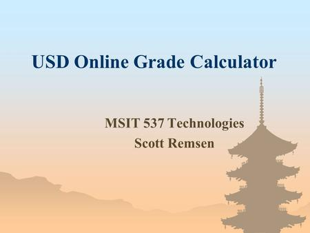 USD Online Grade Calculator MSIT 537 Technologies Scott Remsen.