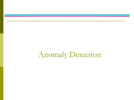 Anomaly Detection. Anomaly/Outlier Detection  What are anomalies/outliers? The set of data points that are considerably different than the remainder.