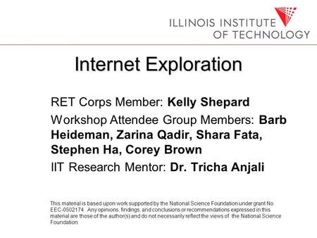 Internet Exploration RET Corps Member: Kelly Shepard Workshop Attendee Group Members: Barb Heideman, Zarina Qadir, Shara Fata, Stephen Ha, Corey Brown.