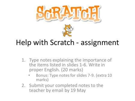 Help with Scratch - assignment 1.Type notes explaining the importance of the items listed in slides 1-6. Write in proper English. (20 marks) Bonus: Type.