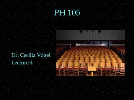 PH 105 Dr. Cecilia Vogel Lecture 4. OUTLINE  Room Acoustics  direct and early sound  precedence effect  echoes and anechoic chamber  reverberation.
