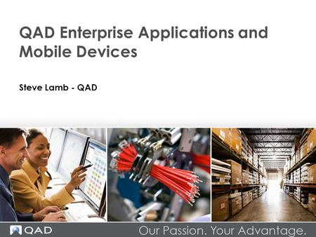 Steve Lamb - QAD QAD Enterprise Applications and Mobile Devices.