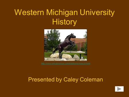 Western Michigan University History Presented by Caley Coleman