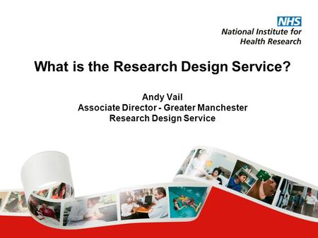 What is the Research Design Service? Andy Vail Associate Director - Greater Manchester Research Design Service.