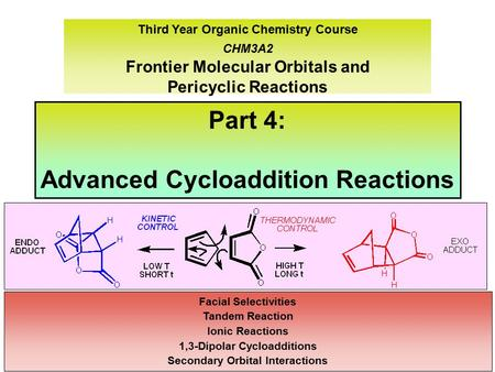 Third Year Organic Chemistry Course CHM3A2 Frontier Molecular Orbitals and Pericyclic Reactions Part 4: Advanced Cycloaddition Reactions Facial Selectivities.