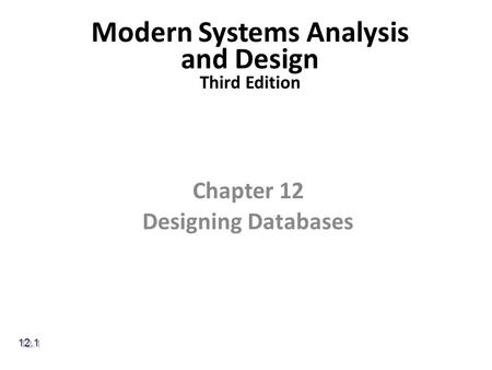 Modern Systems Analysis and Design Third Edition Chapter 12 Designing Databases 12.1.