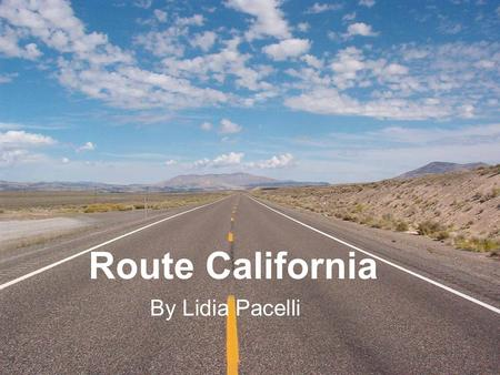 Route California By Lidia Pacelli. Mountains California is home to the Sierra Nevada Mountain Range. The tallest mountain in California is Mt. Whitney,