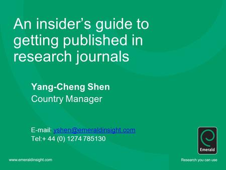 An insider's guide to getting published in research journals Yang-Cheng Shen Country Manager   Tel:+