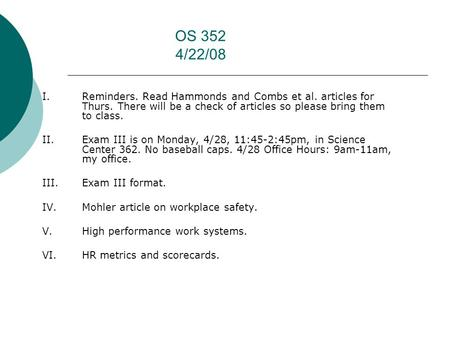 OS 352 4/22/08 I. Reminders. Read Hammonds and Combs et al. articles for Thurs. There will be a check of articles so please bring them to class. II.Exam.