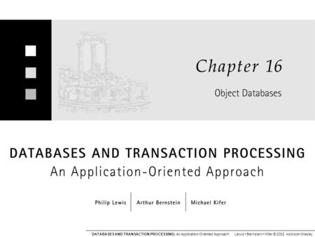 DATABASES AND TRANSACTION PROCESSING: An Application-Oriented Approach Lewis Bernstein Kifer © 2002 Addison Wesley.