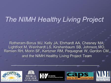 The NIMH Healthy Living Project Rotheram-Borus MJ, Kelly JA, Ehrhardt AA, Chesney MA, Lightfoot M, Weinhardt LS, Kirshenbaum SB, Johnson MO, Remien RH,