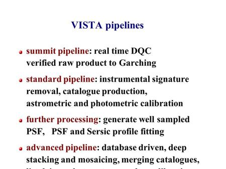 VISTA pipelines summit pipeline: real time DQC verified raw product to Garching standard pipeline: instrumental signature removal, catalogue production,