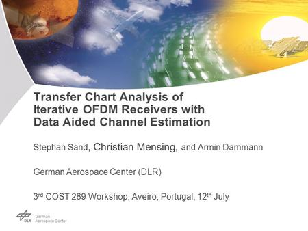 Ger man Aerospace Center Transfer Chart Analysis of Iterative OFDM Receivers with Data Aided Channel Estimation Stephan Sand, Christian Mensing, and Armin.