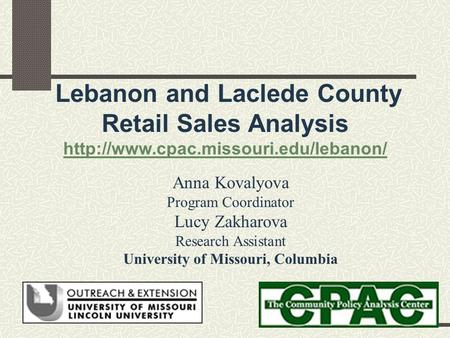 Lebanon and Laclede County Retail Sales Analysis  Anna Kovalyova Program Coordinator Lucy Zakharova Research Assistant.