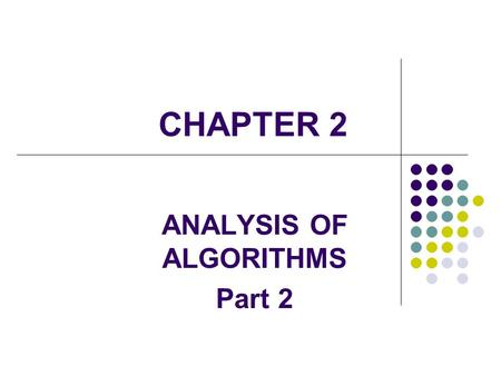 CHAPTER 2 ANALYSIS OF ALGORITHMS Part 2. 2 Running time of Basic operations Basic operations do not depend on the size of input, their running time is.