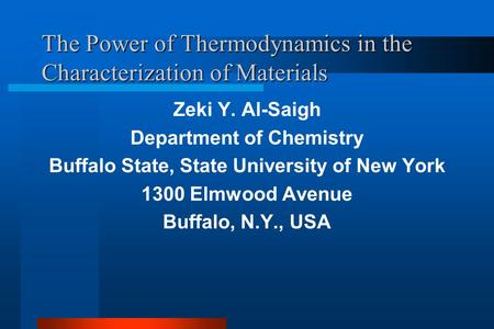 The Power of Thermodynamics in the Characterization of Materials Zeki Y. Al-Saigh Department of Chemistry Buffalo State, State University of New York 1300.