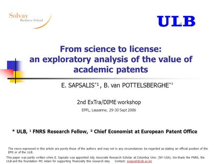 From science to license: an exploratory analysis of the value of academic patents E. SAPSALIS *1, B. van POTTELSBERGHE *² 2nd ExTra/DIME workshop EPFL,