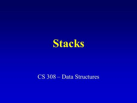 Stacks CS 308 – Data Structures. What is a stack? It is an ordered group of homogeneous items of elements. Elements are added to and removed from the.
