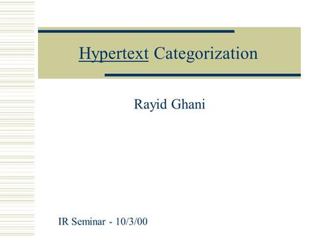 HypertextHypertext Categorization Rayid Ghani IR Seminar - 10/3/00.