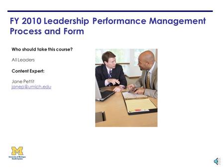 FY 2010 Leadership Performance Management Process and Form Who should take this course? All Leaders Content Expert: Jane Pettit