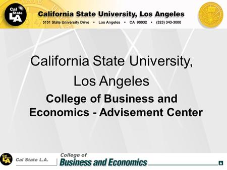 1 California State University, Los Angeles College of Business and Economics - Advisement Center.