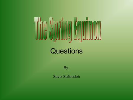 By: Saviz Safizadeh Questions. Name the 3 closest planets to the sun. -----------------------------------------
