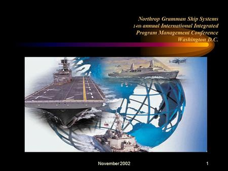 November 20021 Northrop Grumman Ship Systems 14th annual International Integrated Program Management Conference Washington D.C.