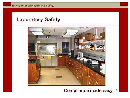 Environmental Health and Safety Compliance made easy 1 Laboratory Safety.