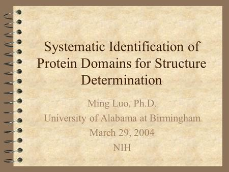 Systematic Identification of Protein Domains for Structure Determination Ming Luo, Ph.D. University of Alabama at Birmingham March 29, 2004 NIH.