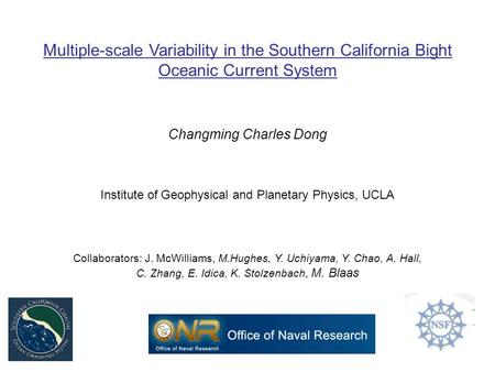 Multiple-scale Variability in the Southern California Bight Oceanic Current System Changming Charles Dong Institute of Geophysical and Planetary Physics,