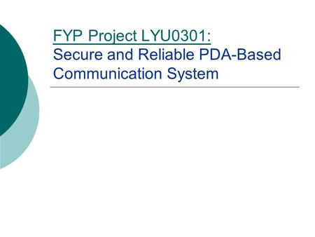FYP Project LYU0301: Secure and Reliable PDA-Based Communication System.