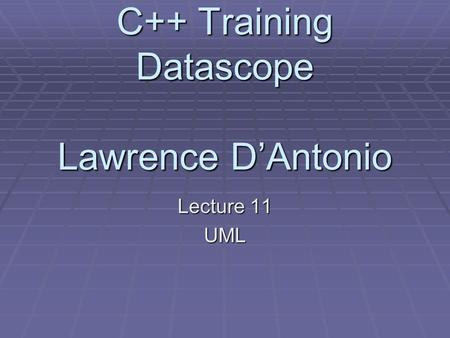 C++ Training Datascope Lawrence D'Antonio Lecture 11 UML.