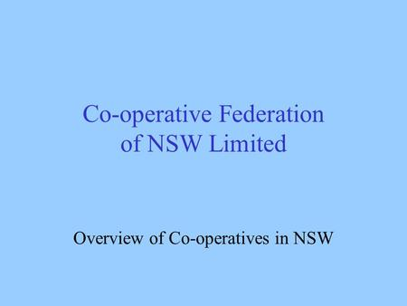 Co-operative Federation of NSW Limited Overview of Co-operatives in NSW.