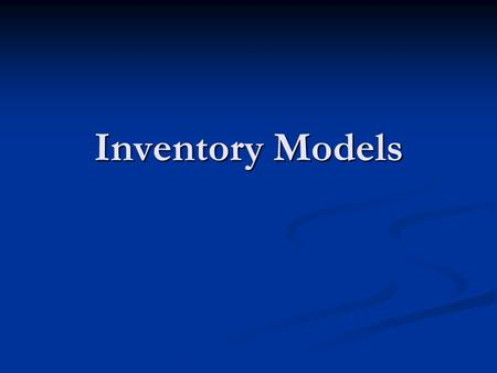 Inventory Models. Inventory models Help to decide Help to decide How much to order How much to order When to order When to order Basic EOQ model Basic.