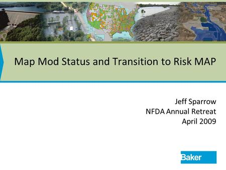 Map Mod Status and Transition to Risk MAP Jeff Sparrow NFDA Annual Retreat April 2009.