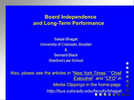 Board Independence and Long-Term Performance Sanjai Bhagat University of Colorado, Boulder & Bernard Black Stanford Law School Also, please see the articles.