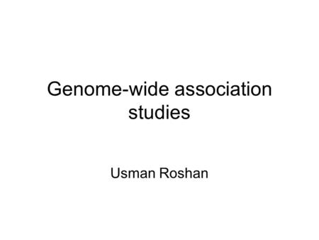 Genome-wide association studies Usman Roshan. Recap Single nucleotide polymorphism Genome wide association studies –Relative risk, odds risk (or odds.