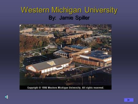 Western Michigan University By: Jamie Spiller WMU History Western Michigan University was founded in in 1903 as, Western State Normal School. Western.