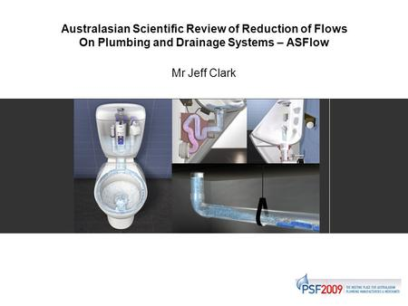 Australasian Scientific Review of Reduction of Flows On Plumbing and Drainage Systems – ASFlow Mr Jeff Clark.